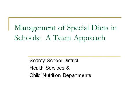 Management of Special Diets in Schools: A Team Approach Searcy School District Health Services & Child Nutrition Departments.