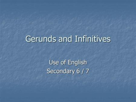 Gerunds and Infinitives Use of English Secondary 6 / 7.