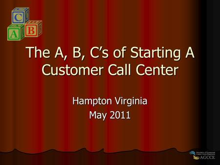The A, B, C's of Starting A Customer Call Center Hampton Virginia May 2011.