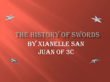 By XianElle San Juan of 3C 1. Grand Opening 2. Introduction 3. Bronze Age 4. Iron Age 5. Medieval Times 6. Modern Days 7. Future Swords 8. Index 9. Thanks.