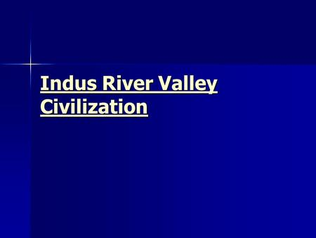 Indus River Valley Civilization Indus River Valley Civilization.