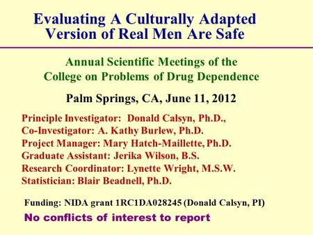 Evaluating A Culturally Adapted Version of Real Men Are Safe Annual Scientific Meetings of the College on Problems of Drug Dependence Palm Springs, CA,