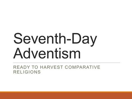 Seventh-Day Adventism READY TO HARVEST COMPARATIVE RELIGIONS.