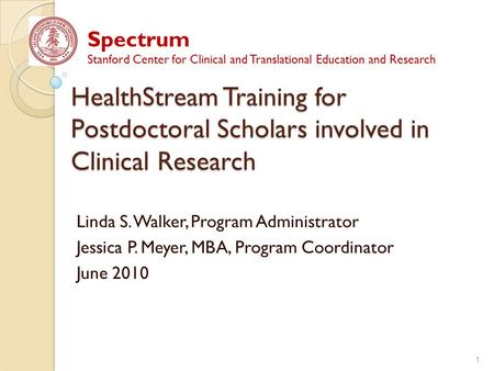 HealthStream Training for Postdoctoral Scholars involved in Clinical Research Linda S. Walker, Program Administrator Jessica P. Meyer, MBA, Program Coordinator.