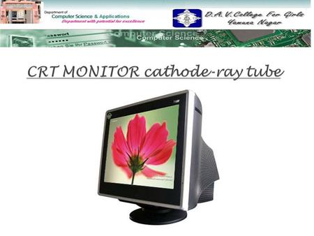 Cathode Ray Tube (CRT) -Advantages of CRT-Advantages of CRT -Disadvantages of CRT-Disadvantages of CRT - How CRTs work & <strong>display</strong>?- How CRTs work & <strong>display</strong>?