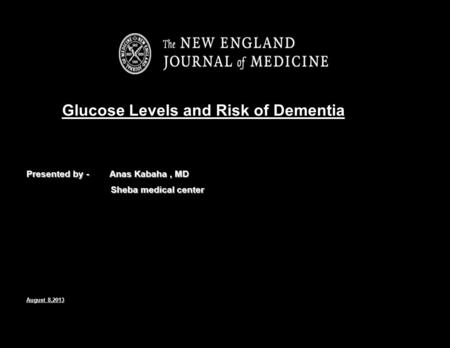 Glucose Levels and Risk of Dementia Presented by - Anas Kabaha, MD Sheba medical center Sheba medical center August 8,2013.