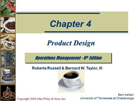 Copyright 2009 John Wiley & Sons, Inc. Beni Asllani University of Tennessee at Chattanooga Product Design Operations Management - 6 th Edition Chapter.