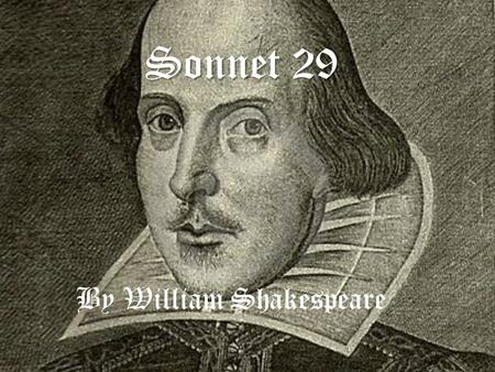 Sonnet 29 By William Shakespeare. The poem When, in disgrace with fortune and men's eyes, I all alone beweep my outcast state And trouble deaf heaven.