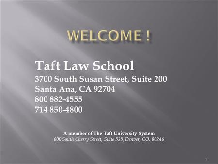 Taft Law School 3700 South Susan Street, Suite 200 Santa Ana, CA 92704 800 882-4555 714 850-4800 A member of The Taft University System 600 South Cherry.