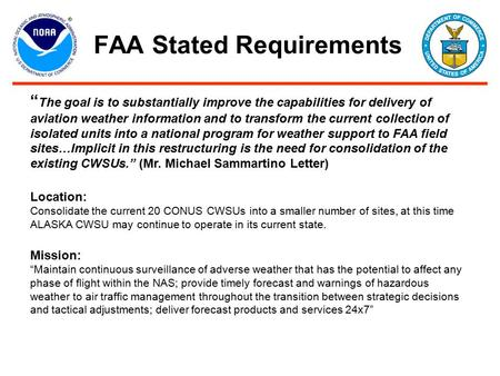 "FAA Stated Requirements "" The goal is to substantially improve the capabilities for delivery of aviation weather information and to transform the current."
