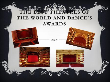 THE BEST THEATRES OF THE WORLD AND DANCE´S AWARDS.