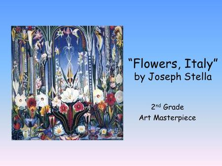 """Flowers, Italy"" by Joseph Stella 2 nd Grade Art Masterpiece."