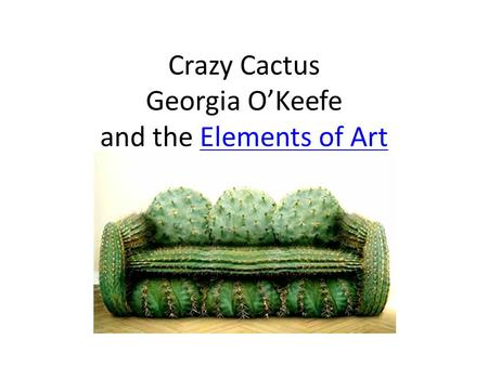 Crazy Cactus Georgia O'Keefe and the Elements of ArtElements of Art.
