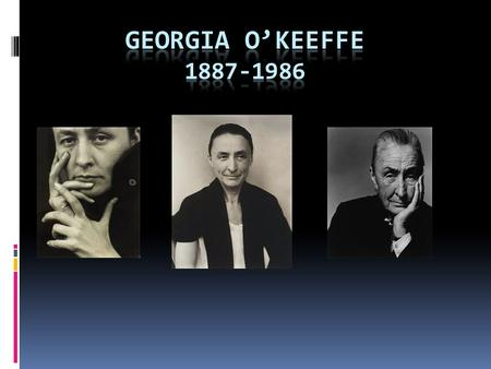  Georgia O'Keeffe was born on a farm in Sun Prairie, Wisconsin. She was the second of 7 children in her family.