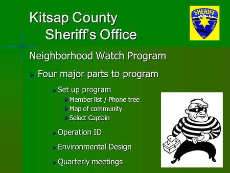 Kitsap County Sheriff's Office Neighborhood Watch Program  Four major parts to program  Set up program  Member list / Phone tree  Map of community.
