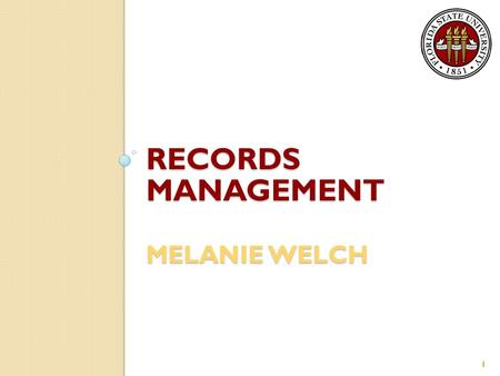 RECORDS MANAGEMENT MELANIE WELCH 1. What Is the Sunshine Law? The Sunshine law grants every person the Constitutional right to: ◦ View or copy any public.
