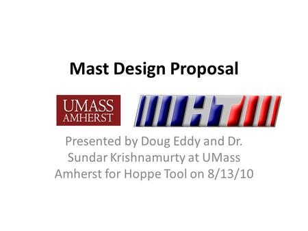 Mast Design Proposal Presented by Doug Eddy and Dr. Sundar Krishnamurty at UMass Amherst for Hoppe Tool on 8/13/10.