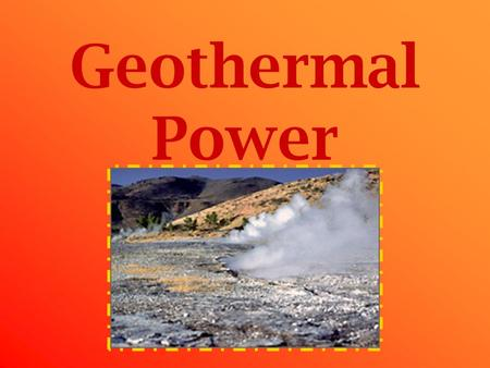 Geothermal Power. What is Geothermal Energy? Geothermal Energy is heat that comes from within the earth. The heat in the center of the earth is continuously.