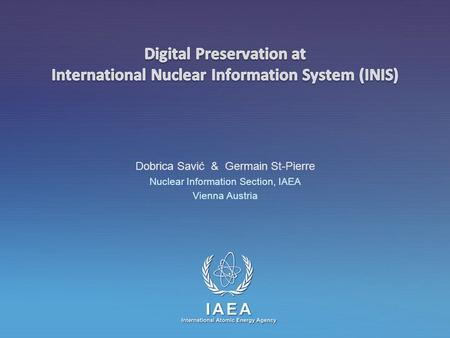 IAEA International Atomic Energy Agency Dobrica Savić & Germain St-Pierre Nuclear Information Section, IAEA Vienna Austria.