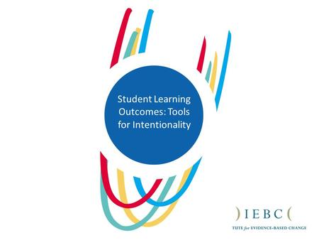 Student Learning Outcomes: Tools for Intentionality.
