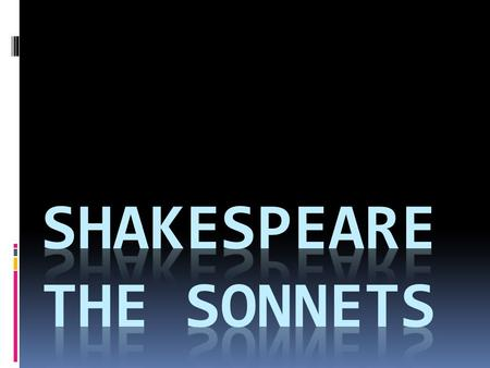 "William Shakespeare  ""The Bard""  1564 – 1616  Actor  Poet (154 sonnets + other poems)  Playwright (38 plays)  Private life virtually unknown."