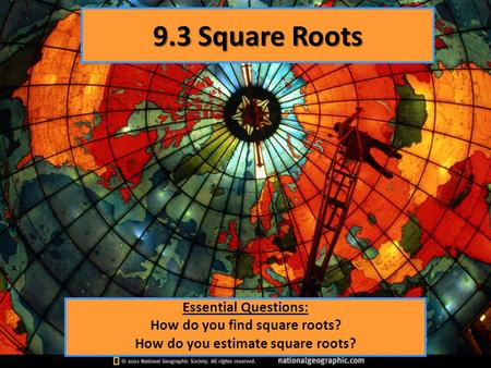 9.3 Square Roots Essential Questions: How do you find square roots? How do you estimate square roots?