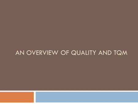 AN OVERVIEW OF QUALITY AND TQM. What is Quality Managing for Quality How to manage for Quality To attain quality, the organization should establish its.