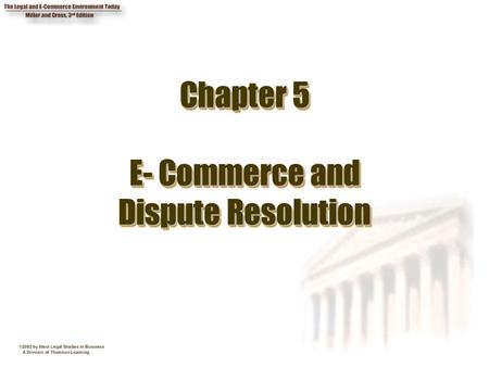 Chapter 5 E- Commerce and Dispute Resolution. 2 Chapter Objectives 1. Describe how the courts are dealing with jurisdictional issues with respect to cyberspace.
