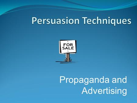 Propaganda and Advertising What is Persuasion? A means of convincing people: to buy a certain product to believe something or act in a certain way to.