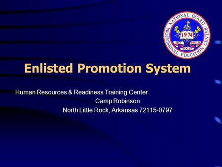 Enlisted Promotion System Human Resources & Readiness Training Center Camp Robinson North Little Rock, Arkansas 72115-0797.