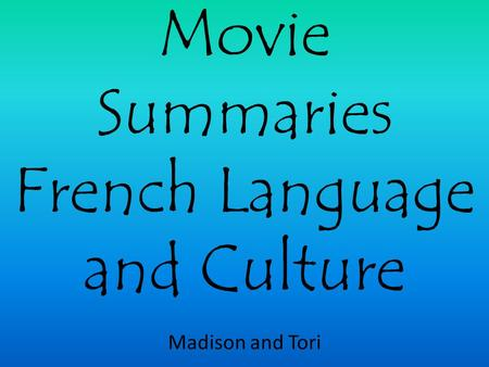 Movie Summaries French Language and Culture Madison and Tori.