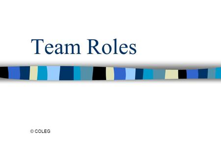 Team Roles © COLEG. Belbin's Team Roles Plant Resource Investigator Coordinator Shaper Monitor Evaluator Team worker Implementer Completer Specialist.