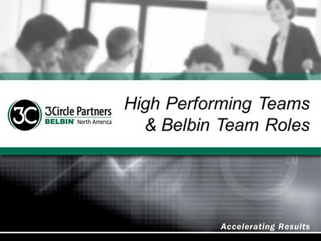 High Performing Teams & Belbin Team Roles 1. High Performance Teams & Team Roles The formation of effective teams is more by good fortune than good judgment….it.