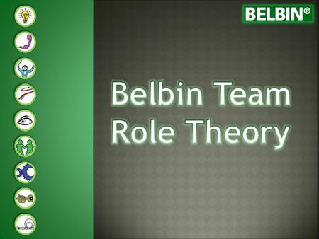 Dr. Meredith Belbin is well known for his team roles concept. The team roles identified by Belbin are based on certain patterns of behaviour that people.
