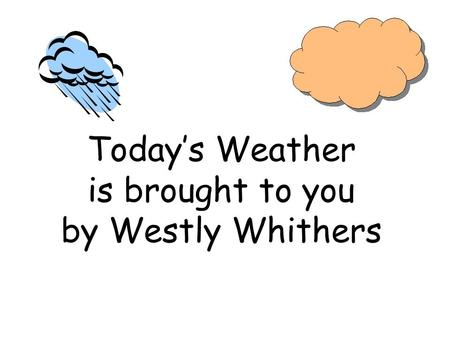 Today's Weather is brought to you by Westly Whithers.