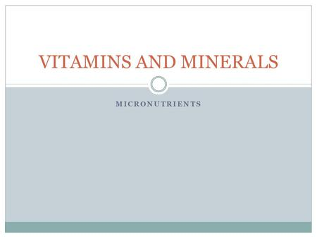 MICRONUTRIENTS VITAMINS AND MINERALS. OVERVIEW Vitamins are essential for the regulation of the body's metabolic functions. They are required in small.