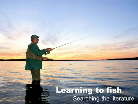 Learning to fish Searching the literature. Outline. Search process. Biomedical databases. Saving your searches. Managing your results.