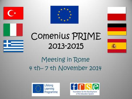 Comenius PRIME 2013-2015 Meeting in Rome 4 th– 7 th November 2014.