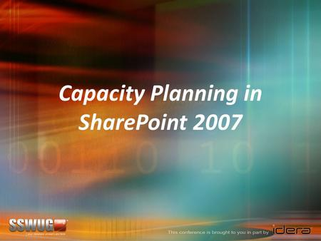 Capacity Planning in SharePoint 2007. Capacity Planning Process of evaluating a technology … Deciding … Hardware … Variety of Ways Different Services.