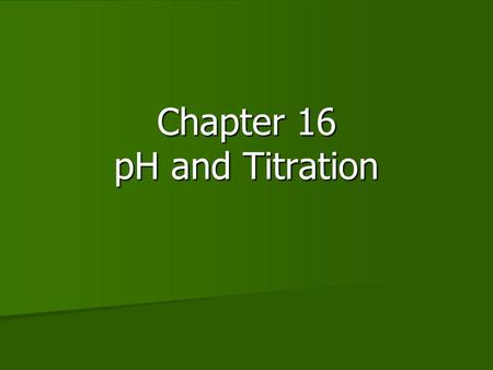 Chapter 16 pH and Titration