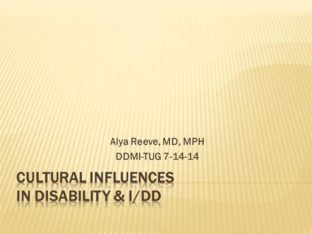 Alya Reeve, MD, MPH DDMI-TUG 7-14-14.  Culture can be defined as the ways people live with each other, differentiating themselves from other groups of.