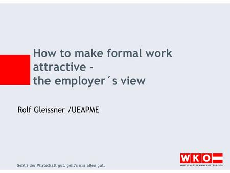 How to make formal work attractive - the employer´s view Rolf Gleissner /UEAPME.