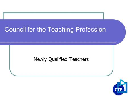 Council for the Teaching Profession Newly Qualified Teachers.