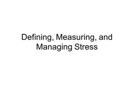 Defining, Measuring, and Managing Stress. The nervous system.