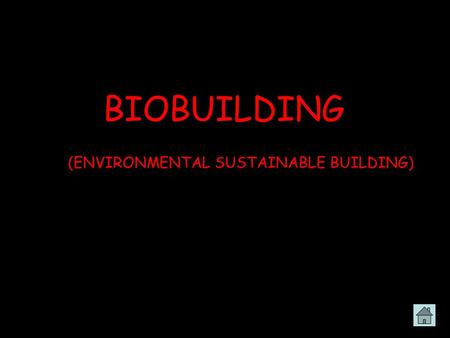 BIOBUILDING (ENVIRONMENTAL SUSTAINABLE BUILDING).