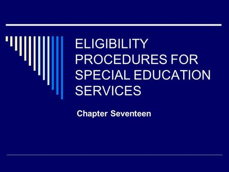 ELIGIBILITY PROCEDURES FOR SPECIAL EDUCATION SERVICES Chapter Seventeen.