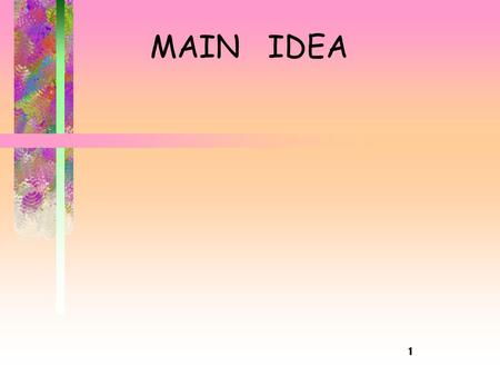 1 MAIN IDEA. 2 Main Idea What is it? How do we find it? How do we remember it? Let's try it.
