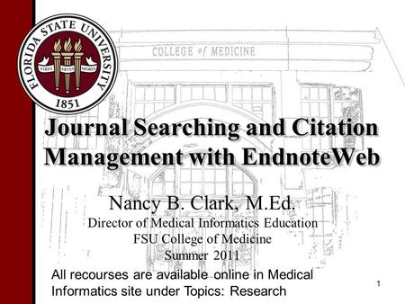 Journal Searching and Citation Management with EndnoteWeb Nancy B. Clark, M.Ed. Director of Medical Informatics Education FSU College of Medicine Summer.