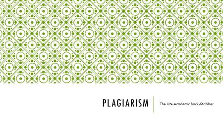 PLAGIARISM The UN-Academic Back-Stabber. PLAGER-WHAT?!  Plagiarism is stealing  Taking another person's work and saying that it's yours  Words, ideas,