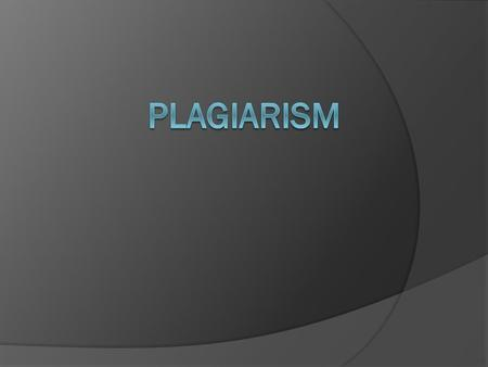  Plagiarism is defined as the act of using others' ideas, words, and work and passing them off as one's without clearly acknowledging the source.